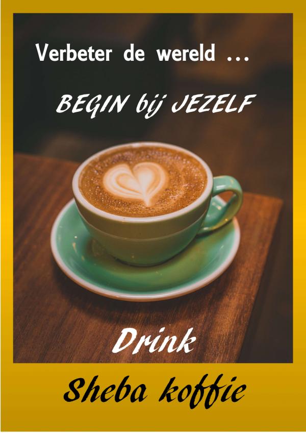 verbeter de wereld begin bij jezelf drink Sheba Coffee